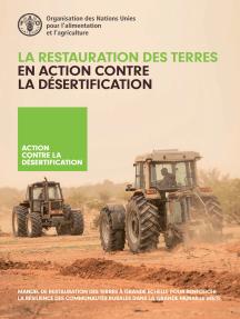 La restauration des terres en action contre la désertification: Manuel de restauration des terres à grande échelle pour renforcer la résilience des communautés rurales dans la Grande Muraille Verte