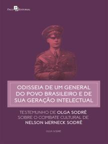 Odisseia de um general do povo brasileiro e de sua geração intelectual: Testemunho de Olga Sodré sobre o combate cultural de Nelson Werneck Sodré