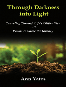 Through Darkness into Light: Traveling Through Life's Difficulties with Poems to Share the Journey
