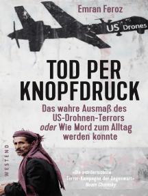 Tod per Knopfdruck: Das wahre Ausmaß des US-Drohnen-Terrors oder Wie Mord zum Alltag werden konnte