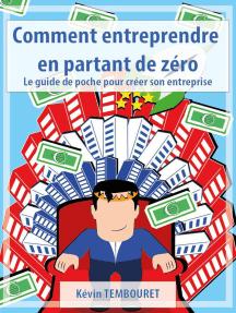 Comment entreprendre en partant de zéro - Le guide de poche pour créer son entreprise