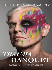 The Trauma Banquet: Eating Pain - Feasting on Life