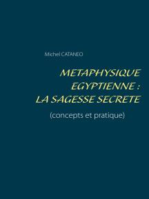 Métaphysique Egyptienne : La sagesse Secrète: (concepts et pratique)