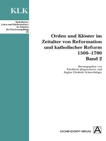 Orden und Klöster im Zeitalter von Reformation und katholischer Reform 1500-1700: Band 2