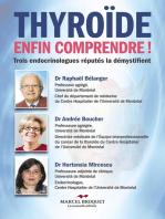 Thyroïde, enfin comprendre!: Trois endocrinologues réputés démystifient cette maladie