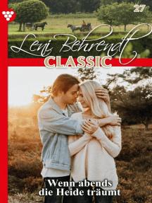 Leni Behrendt Classic 27 – Liebesroman: Wenn abends die Heide träumt