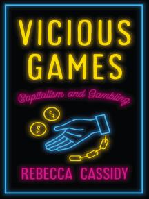 Vicious Games: Capitalism and Gambling