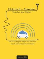 Elektrisch + Autonom: Verstehen ohne Diplom: Die 40 wichtigsten Fragen und Antworten zum E-Auto und autonomen Fahren