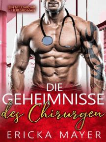 Die Geheimnisse des Chirurgen: Eine Bad Boy Milliardärs-Romanze