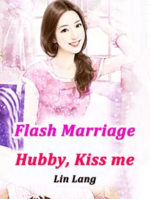 Flash Marriage: Hubby, Kiss me: Volume 10