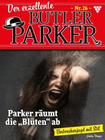 """Der exzellente Butler Parker 26 – Kriminalroman: Parker räumt die """"Blüten"""" ab"""