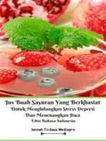 Jus Buah Sayuran Yang Berkhasiat Untuk Menghilangkan Stress Depresi Dan Menenangkan Jiwa Edisi Bahasa Indonesia