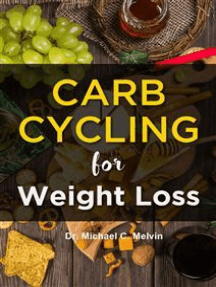 Carb Cycling for Weight Loss: The Ultimate Diet Guide For Those Who Want To Lose Weight Fast