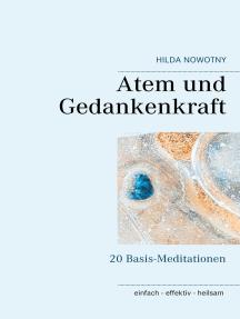 Atem und Gedankenkraft: 20 Basis-Meditationen