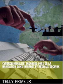 Cybercriminalité: Menaces Liées à La Navigation sur Internet et aux Réseaux Sociaux