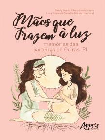 Mãos que Trazem à Luz : Memórias das Parteiras de Oeiras - PI