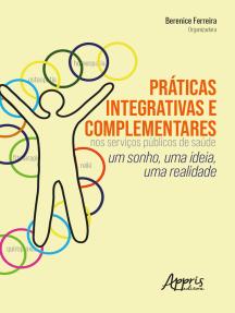 Práticas Integrativas e Complementares nos Serviços Públicos de Saúde:: Um Sonho, uma Ideia, uma Realidade