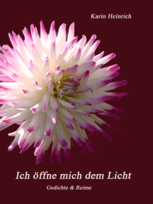 Ich öffne mich dem Licht: Gedichte und Reime