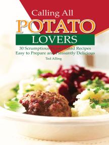 Calling All Potato Lovers: 30 Scrumptious Potato Salad Recipes - Easy to Prepare and Pleasantly Delicious