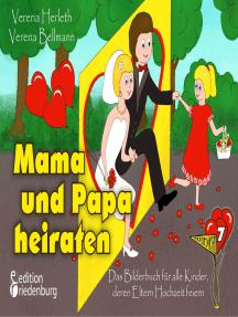 Mama und Papa heiraten - Das Bilderbuch für alle Kinder, deren Eltern Hochzeit feiern: ab 4 Jahre
