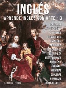 3 - Inglés - Aprende Inglés con Arte: Aprenda a describir lo que ve, con texto bilingüe en inglés y español, mientras explora hermosas obras de arte