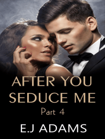 After You Seduce Me - Part 4: After You Seduce Me, #4