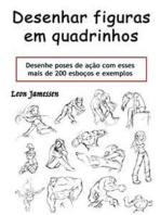 Desenhar figuras em quadrinhos: Desenhe poses de ação com esses mais de 200 esboços e exemplos