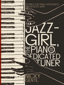 The Jazz-Girl, the Piano, and the Dedicated Tuner: Stories for Piano Enthusiasts and Novices Alike!