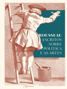 Rousseau: Escritos sobre a política e as artes