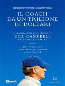 Il coach da un trilione di dollari: Il manuale di leadership di Bill Campbell nella Silicon Valley