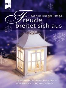 Freude breitet sich aus: 24 Weihnachtsgeschichten – mal besinnlich, mal heiter