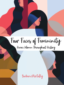Four Faces of Femininity: Heroic Women Throughout History
