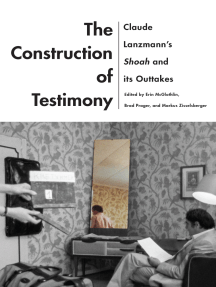 The Construction of Testimony: Claude Lanzmann's Shoah and Its Outtakes