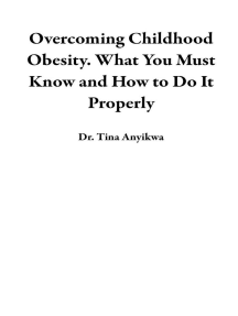 Overcoming Childhood Obesity. What You Must Know and How to Do It Properly