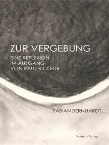 Zur Vergebung: Eine Reflexion im Ausgang von Paul Ricœur