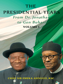 The Presidential Years: From Dr. Jonathan to Gen. Buhari, Volume 1