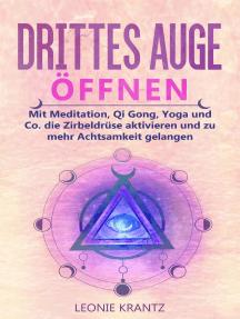 Drittes Auge öffen: Mit Meditation, Qi Gong, Yoga und Co. die Zirbeldrüse aktivieren und zu mehr Achtsamkeit gelangen