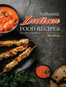 Authentic Indian Food Recipes: Local Indian Recipes that Are Delicious and Nutritious