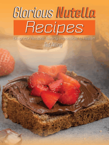 Glorious Nutella Recipes: Delightful Recipes, Nearly Impossible to Resist!