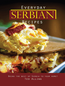 Everyday Serbian Recipes: Bring the Best of Serbia To Your Home!