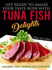 Get Ready to Amaze Your Taste Buds with Tuna Fish Delights: Amazing Tuna Recipes for Everyone