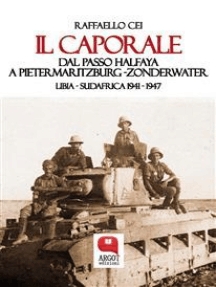 Il caporale. Dal passo Halfaya a Pietermaritzburg ZonderwaterLibia - Sudafrica 1941 - 1947