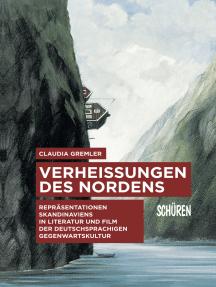 Verheißungen des Nordens.: Repräsentationen Skandinaviens in Literatur und Film der deutschsprachigen Gegenwartskultur