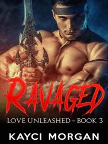 Ravaged: Love Unleashed, #3