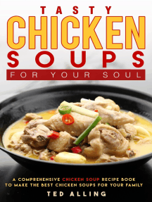 Tasty Chicken Soups for Your Soul: A Comprehensive Chicken Soup Recipe Book to Make the Best Chicken Soups for Your Family