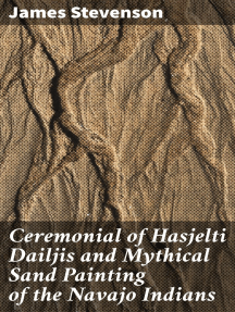 Ceremonial of Hasjelti Dailjis and Mythical Sand Painting of the Navajo Indians