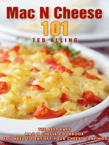 Mac N Cheese 101: The Best Easy Mac N Cheese Cookbook You Need to Satisfy Your Cheesy Cravings