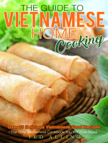 The Guide to Vietnamese Home Cooking: Over 25 Delicious Vietnamese Food Recipes: The Only Vietnamese Cookbook You Will Ever Need