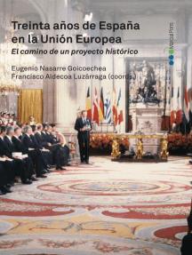 Treinta años de España en la Unión Europea. El camino de un proyecto histórico