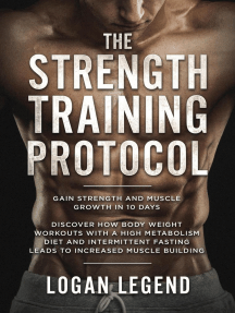 The Strength Training Protocol: Gain Strength and Muscle Growth in 10 Days: Discover how Bodyweight Workouts with a High Metabolism Diet and Intermittent Fasting Leads to Increased Muscle Building